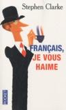 Stephen Clarke - Français, je vous haime - Ce que les rosbifs pensent vraiment des froggies.