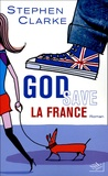 Stephen Clarke - God save la France.