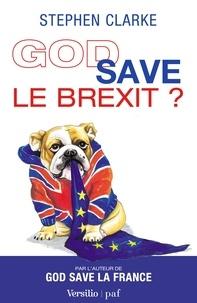 Stephen Clarke - God save le Brexit ?.