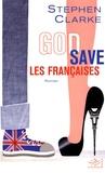Stephen Clarke - God Save les Françaises.