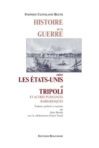 Stephen Cleveland Blyth - Histoire de la guerre entre les Etats-Unis et Tripoli et autres puissances barbaresques.