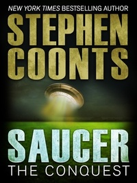 Stephen Coonts - Saucer: The Conquest.