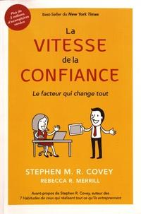 Stephen Covey et Rebecca Merrill - La vitesse de la confiance - Le facteur qui change tout.