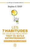 Stephen Covey - Les 7 habitudes de ceux qui réalisent tout ce qu'ils entreprennent - Le livre qui va changer votre vie.