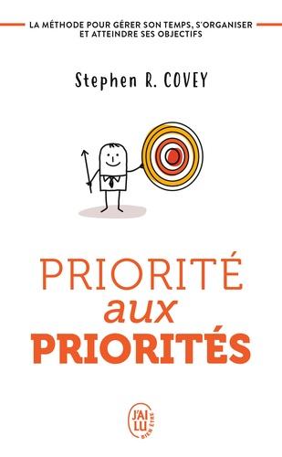 Stephen Covey - Priorité aux priorités - Vivre, aimer, apprendre et transmettre.