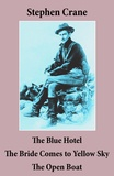 Stephen Crane - The Blue Hotel + The Bride Comes to Yellow Sky + The Open Boat (3 famous stories by Stephen Crane).