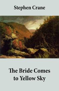 Stephen Crane - The Bride Comes to Yellow Sky.