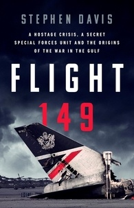 Stephen Davis - Flight 149 - A Hostage Crisis, a Secret Special Forces Unit, and the Origins of the Gulf War.