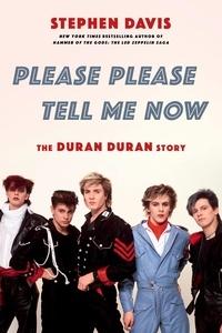 Stephen Davis - Please Please Tell Me Now - The Duran Duran Story.