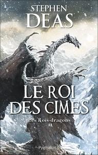 Stephen Deas - Les Roi-dragons - Tome 2, Les rois des Cimes.