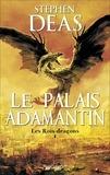 Stephen Deas - Les rois-dragons Tome 1 : Le palais Adamantin.