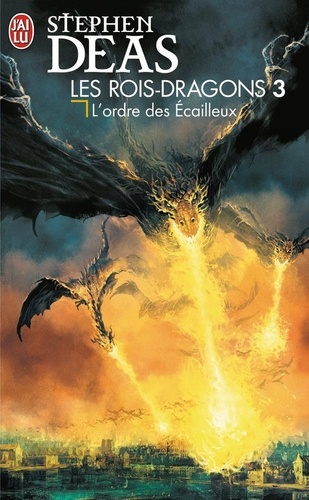 Stephen Deas - Les rois-dragons Tome 3 : L'ordre des Ecailleux.