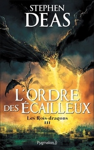 Stephen Deas - Les rois-dragons Tome 3 : L'Ordre des écailleux.
