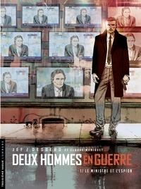 Stephen Desberg et Claude Moniquet - Deux hommes en guerre - Tome 1 - Le Ministre et l'espion.