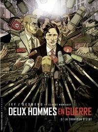 Stephen Desberg et Claude Moniquet - Deux hommes en guerre - tome 2 - La Trahison d'État.