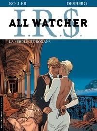 Stephen Desberg et Daniel Koller - IRS All Watcher Tome 2 : La nébuleuse Roxana.