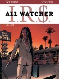 Stephen Desberg et Marc Bourgne - IRS All Watcher Tome 5 : Mia Maï.