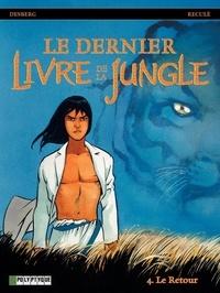 Stephen Desberg et Henri Reculé - Le dernier Livre de la Jungle Tome 4 : Le Retour.