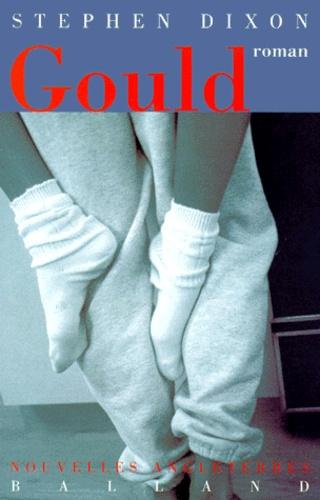 Stephen Dixon - Gould - Deux romans en un.