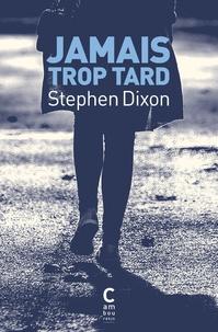 Stephen Dixon - Jamais trop tard.