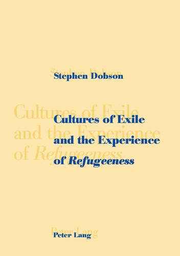 Stephen Dobson - Cultures of Exile and the Experience of «Refugeeness».