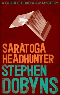 Stephen Dobyns - Saratoga Headhunter.