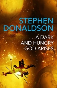 Stephen Donaldson - A Dark and Hungry God Arises - The Gap Cycle 3.