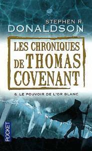 Stephen Donaldson - Les Chroniques de Thomas Covenant Tome 6 : Le pouvoir de l'or blanc.