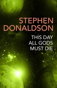 Stephen Donaldson - This Day All Gods Die - The Gap Cycle 5.