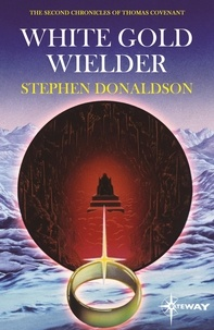 Stephen Donaldson - White Gold Wielder - The Second Chronicles of Thomas Covenant Book Three.