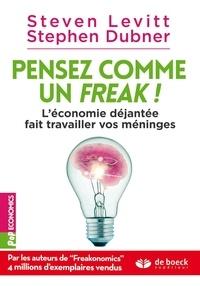 Stephen Dubner - Pensez comme un freak ! - L'économie déjantée fait travailler vos méninges.