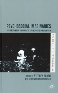Stephen Frosh - Psychosocial Imaginaries - Perpectives on Temporality, Subjectivities and Activism.