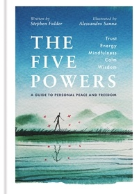 Stephen Fulder et Alessandro Sanna - The Five Powers - A guide to personal peace and freedom.
