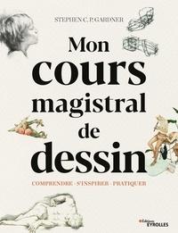 Ebooks téléchargements pour ipad Mon cours magistral de dessin  - Comprendre, s'inspirer, pratiquer DJVU (French Edition)