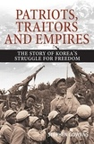 Stephen Gowans - Patriots, Traitors and Empires - The Story of Korea's Struggle for Freedom.