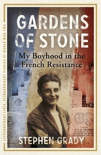 Stephen Grady et Michael Wright - Gardens of Stone: My Boyhood in the French Resistance - My Boyhood in the French Resistance.