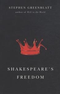 Stephen Greenblatt - Shakespeare's Freedom.