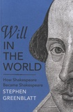 Stephen Greenblatt - Will in the World - How Shakespeare Became Shakespeare.