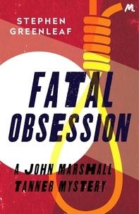 Stephen Greenleaf - Fatal Obsession - John Marshall Tanner Investigation 4.