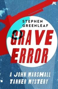 Stephen Greenleaf - Grave Error - The First John Marshall Tanner Investigation.
