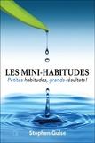Stephen Guise - Les mini-habitudes - Petites habitudes, grands résultats !.
