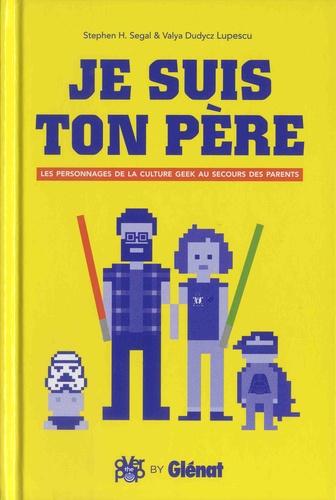 Je Suis Ton Pere Les Personnages De La Culture Geek Au Secours Des Parents Grand Format