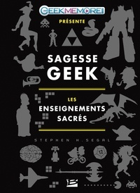 Stephen H. Segal - Sagesse geek - Les enseignements sacrés.