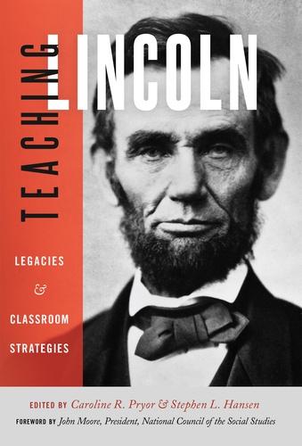 Stephen Hansen l. et Caroline r. Pryor - Teaching Lincoln - Legacies and Classroom Strategies.