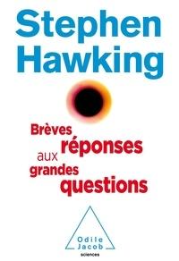 Stephen Hawking - Brèves réponses aux grandes questions.
