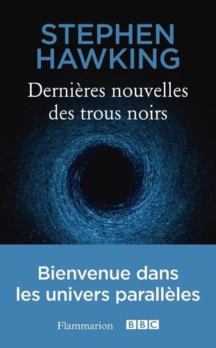 Dernières nouvelles des trous noirs - Stephen Hawking - Format PDF - 9782081398856 - 6,99 €