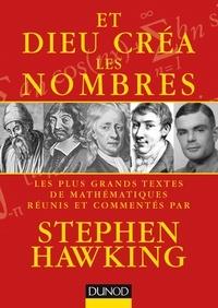 Stephen Hawking - Et Dieu créa les nombres - Les plus grands textes de mathématiques commentés.