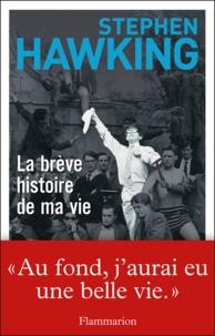 Stephen Hawking - La brève histoire de ma vie.