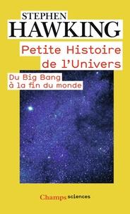 Stephen Hawking - Petite histoire de l'univers - Du Big Bang à la fin du monde.