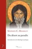 Stephen Headley - Du Désert au paradis - Introduction à la théologie ascétique.